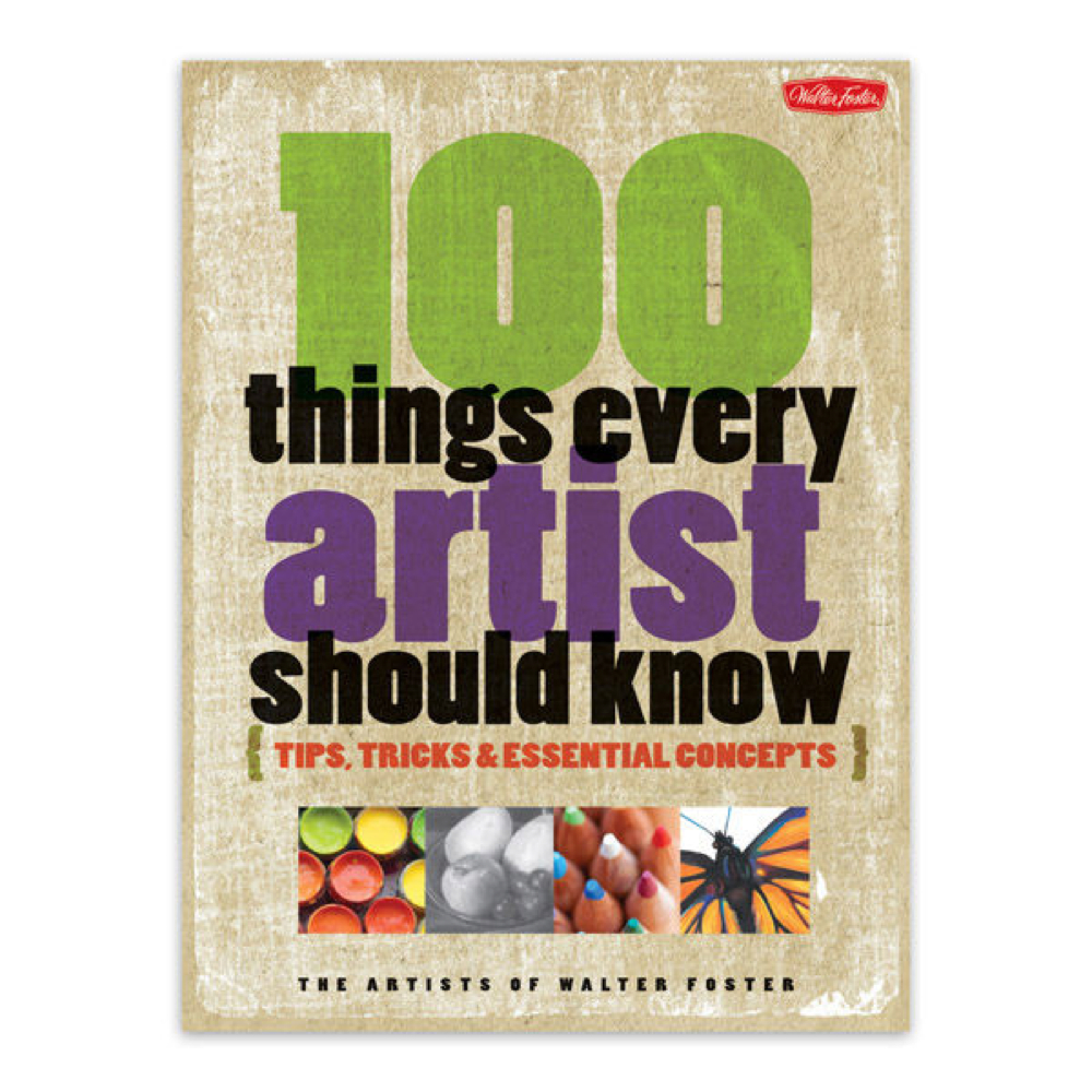 Foster 100 Things Every Artist Should Know